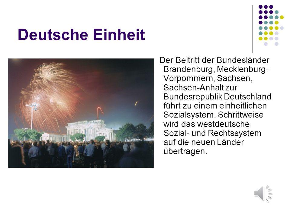 Deutsche Einheit Der Beitritt der Bundesländer Brandenburg, Mecklenburg- Vorpommern, Sachsen, Sachsen-Anhalt zur Bundesrepublik Deutschland führt zu einem einheitlichen Sozialsystem.