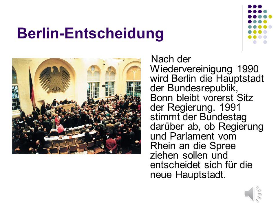 Berlin-Entscheidung Nach der Wiedervereinigung 1990 wird Berlin die Hauptstadt der Bundesrepublik, Bonn bleibt vorerst Sitz der Regierung. 1991 stimmt