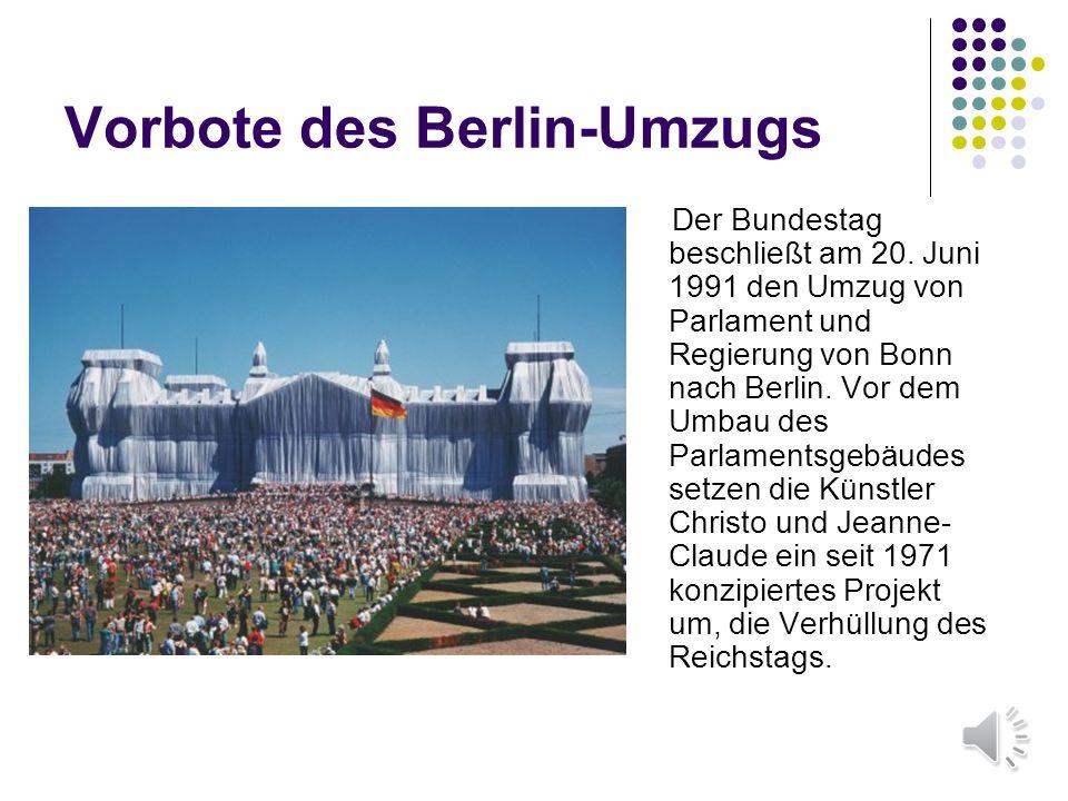 Vorbote des Berlin-Umzugs Der Bundestag beschließt am 20. Juni 1991 den Umzug von Parlament und Regierung von Bonn nach Berlin. Vor dem Umbau des Parl