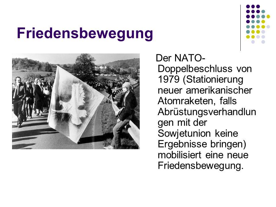 Friedensbewegung Der NATO- Doppelbeschluss von 1979 (Stationierung neuer amerikanischer Atomraketen, falls Abrüstungsverhandlun gen mit der Sowjetunio