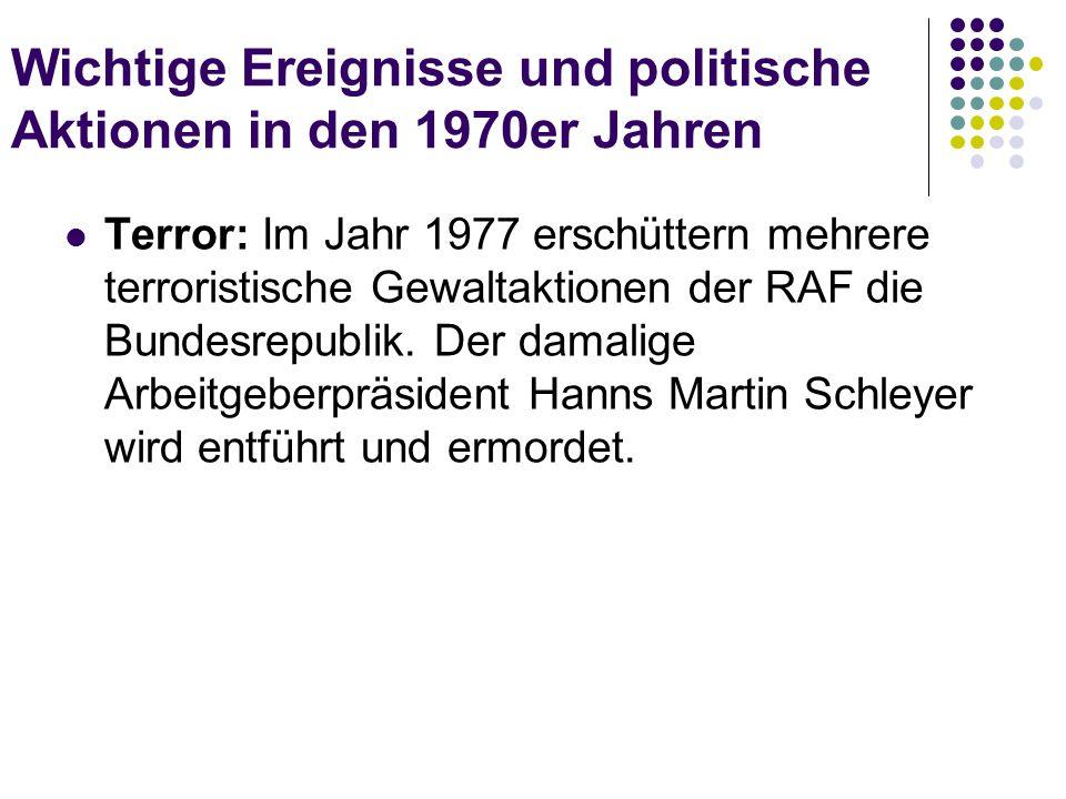 Wichtige Ereignisse und politische Aktionen in den 1970er Jahren Terror: Im Jahr 1977 erschüttern mehrere terroristische Gewaltaktionen der RAF die Bu