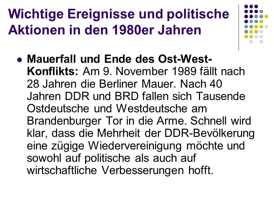 Wichtige Ereignisse und politische Aktionen in den 1980er Jahren Mauerfall und Ende des Ost-West- Konflikts: Am 9. November 1989 fällt nach 28 Jahren
