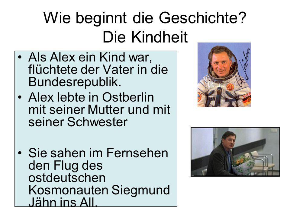 Wie beginnt die Geschichte? Die Kindheit Als Alex ein Kind war, flüchtete der Vater in die Bundesrepublik. Alex lebte in Ostberlin mit seiner Mutter u