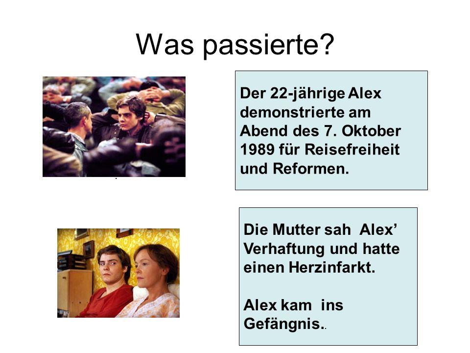 Was passierte?. Der 22-jährige Alex demonstrierte am Abend des 7. Oktober 1989 für Reisefreiheit und Reformen. Die Mutter sah Alex' Verhaftung und hat
