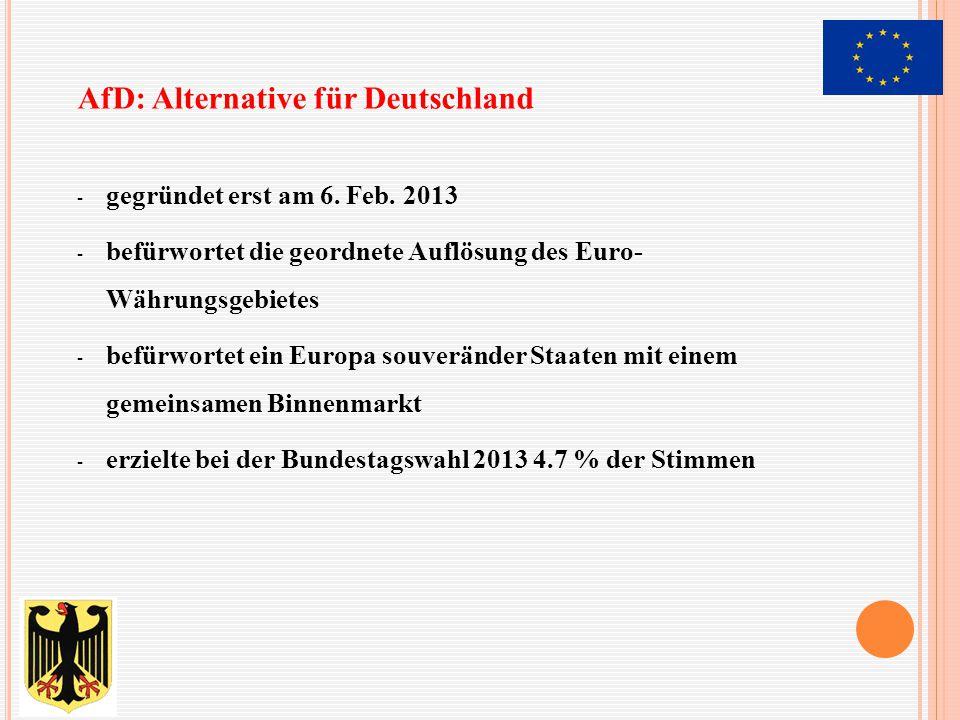 - gegründet erst am 6. Feb. 2013 - befürwortet die geordnete Auflösung des Euro- Währungsgebietes - befürwortet ein Europa souveränder Staaten mit ein