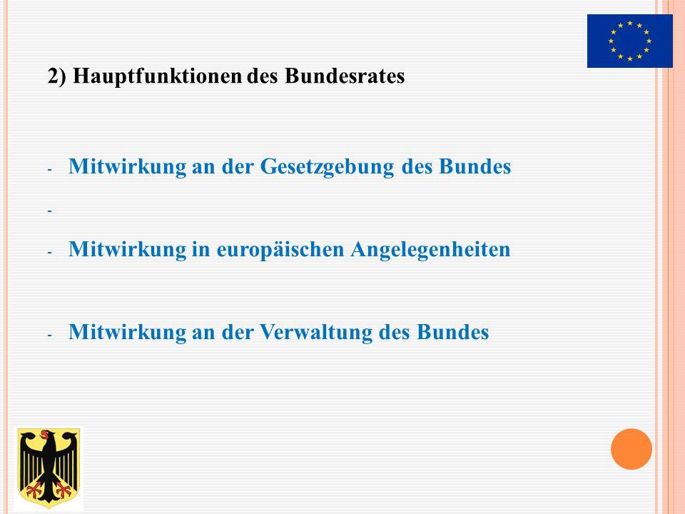- Mitwirkung an der Gesetzgebung des Bundes - - Mitwirkung in europäischen Angelegenheiten - Mitwirkung an der Verwaltung des Bundes 2) Hauptfunktione