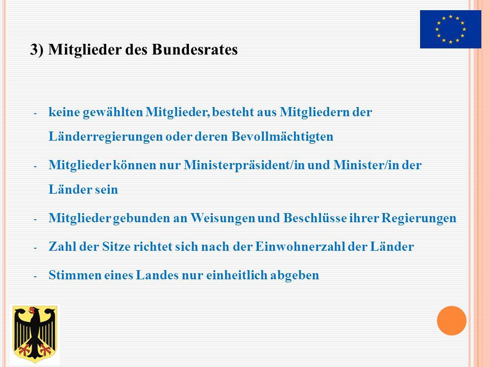 - keine gewählten Mitglieder, besteht aus Mitgliedern der Länderregierungen oder deren Bevollmächtigten - Mitglieder können nur Ministerpräsident/in u