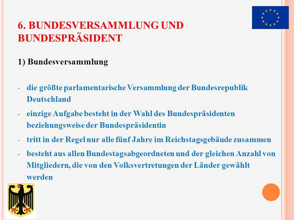 6. BUNDESVERSAMMLUNG UND BUNDESPRÄSIDENT 1) Bundesversammlung - die größte parlamentarische Versammlung der Bundesrepublik Deutschland - einzige Aufga