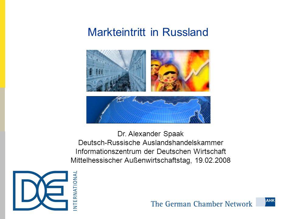Markteintritt in Russland Dr. Alexander Spaak Deutsch-Russische Auslandshandelskammer Informationszentrum der Deutschen Wirtschaft Mittelhessischer Au