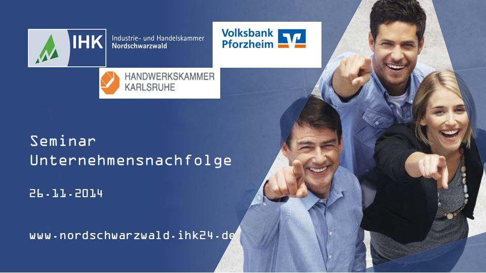 Seminar Unternehmensnachfolge 26.11.2014 www.nordschwarzwald.ihk24.de