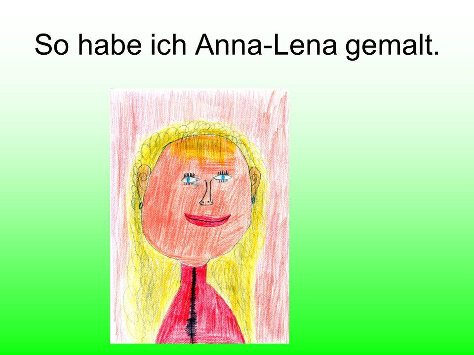 So habe ich Anna-Lena gemalt.