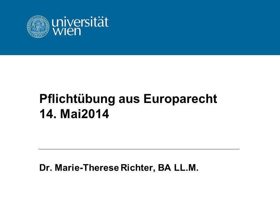 Pflichtübung aus Europarecht 14. Mai2014 Dr. Marie-Therese Richter, BA LL.M.