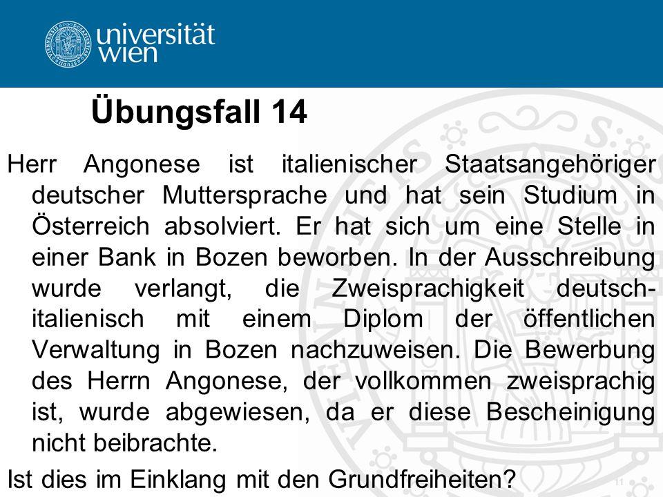 Übungsfall 14 Herr Angonese ist italienischer Staatsangehöriger deutscher Muttersprache und hat sein Studium in Österreich absolviert.