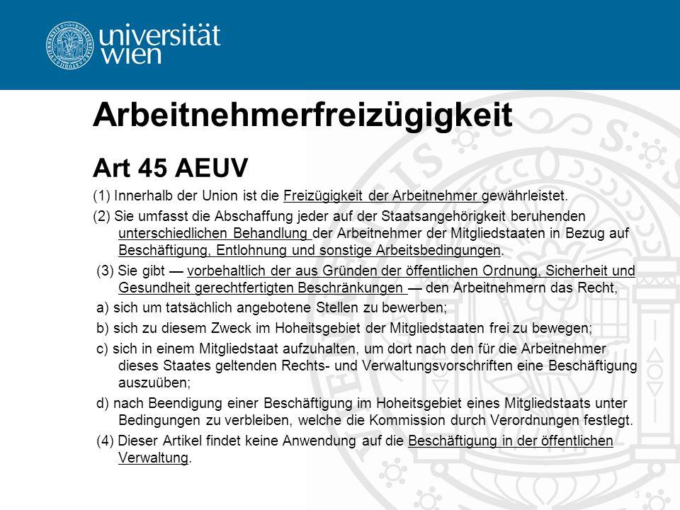 Arbeitnehmerfreizügigkeit Art 45 AEUV (1) Innerhalb der Union ist die Freizügigkeit der Arbeitnehmer gewährleistet.