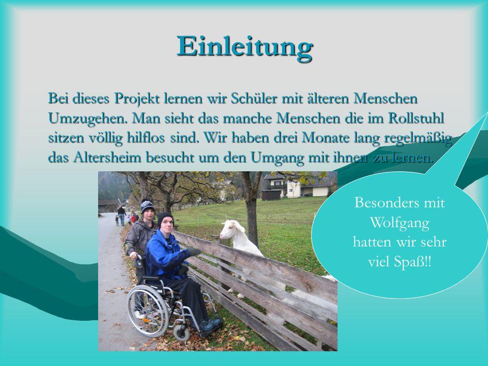Einleitung Bei dieses Projekt lernen wir Schüler mit älteren Menschen Umzugehen. Man sieht das manche Menschen die im Rollstuhl sitzen völlig hilflos