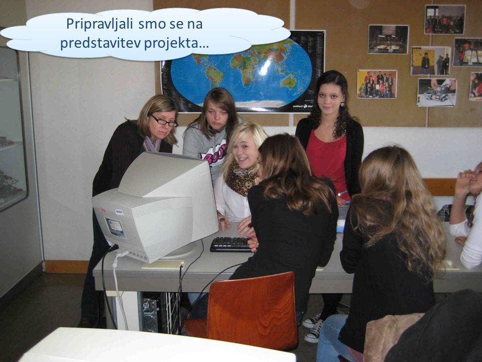 Pripravljali smo se na predstavitev projekta…