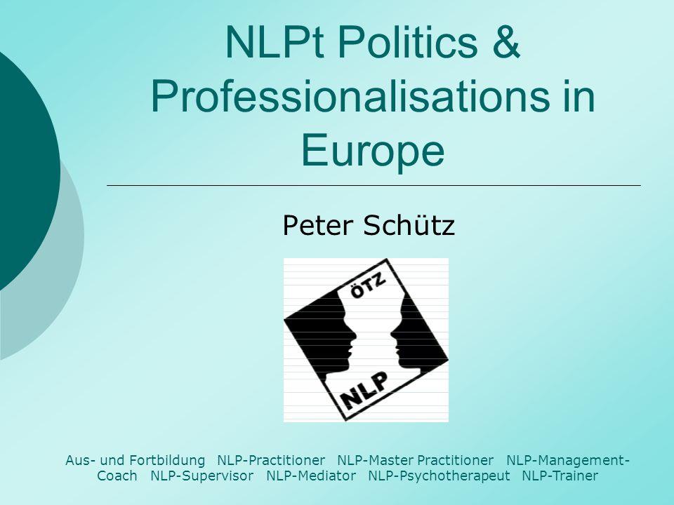 NLPt Politics & Professionalisations in Europe Peter Schütz Aus- und Fortbildung NLP-Practitioner NLP-Master Practitioner NLP-Management- Coach NLP-Supervisor NLP-Mediator NLP-Psychotherapeut NLP-Trainer