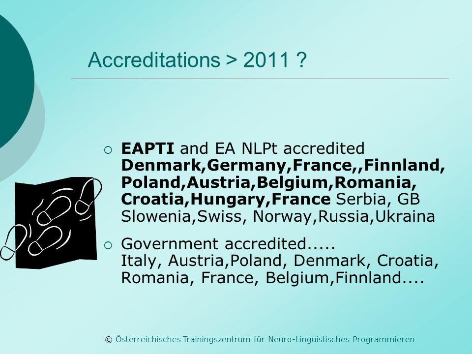© Österreichisches Trainingszentrum für Neuro-Linguistisches Programmieren Accreditations > 2011 ?  EAPTI and EA NLPt accredited Denmark,Germany,Fran