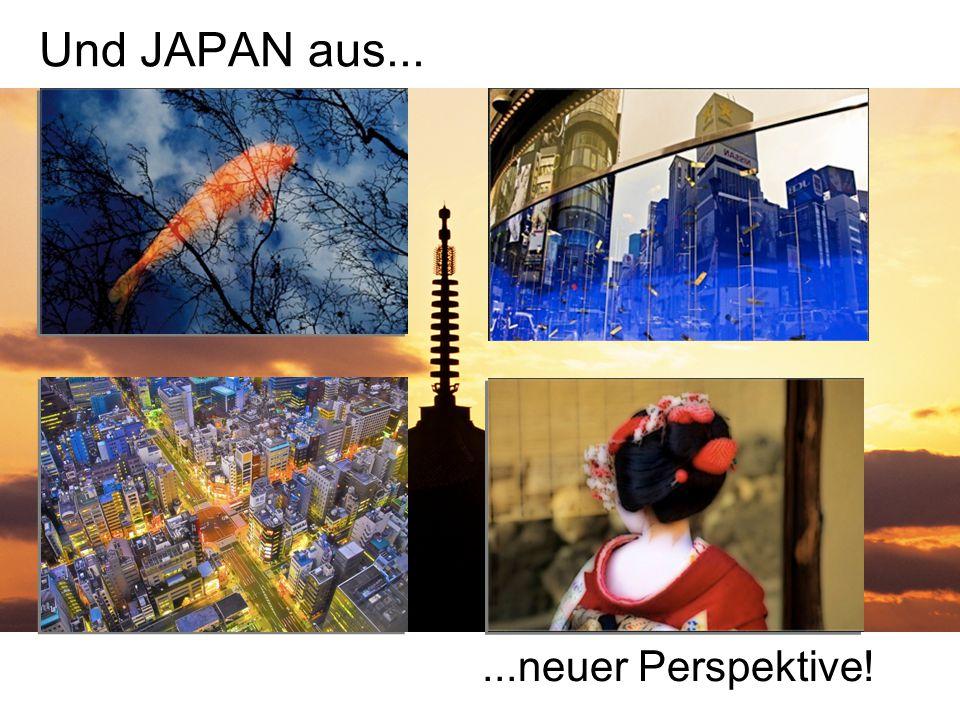 Und JAPAN aus......neuer Perspektive!