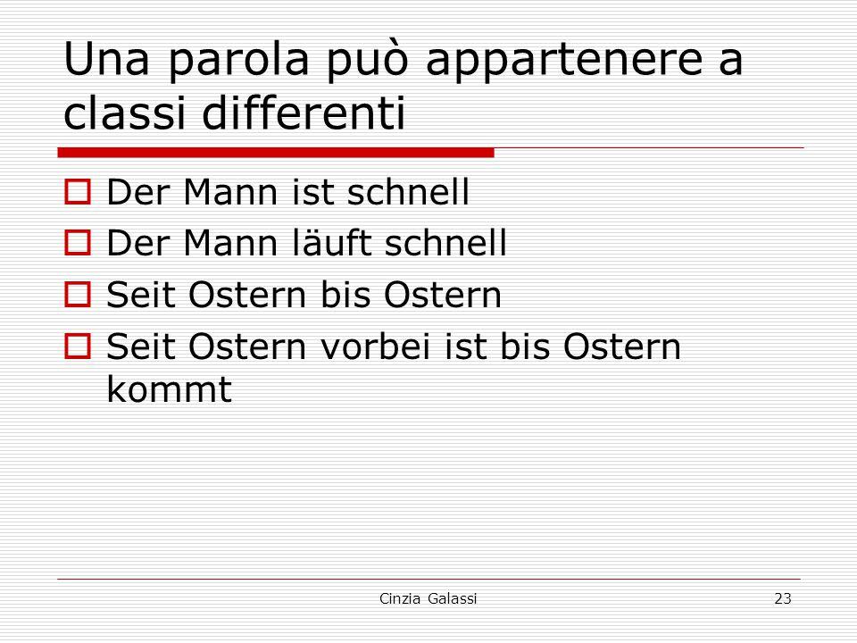 Una parola può appartenere a classi differenti  Der Mann ist schnell  Der Mann läuft schnell  Seit Ostern bis Ostern  Seit Ostern vorbei ist bis O
