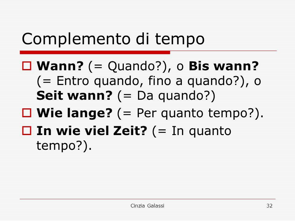 Complemento di tempo  Wann? (= Quando?), o Bis wann? (= Entro quando, fino a quando?), o Seit wann? (= Da quando?)  Wie lange? (= Per quanto tempo?)