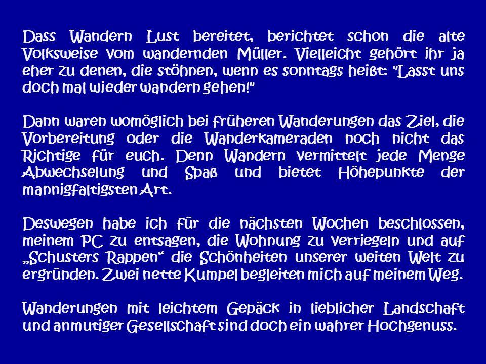 Dass Wandern Lust bereitet, berichtet schon die alte Volksweise vom wandernden Müller.