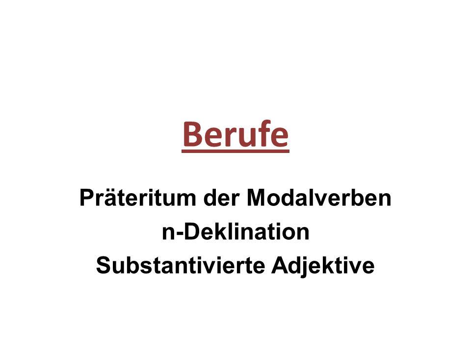 Berufe Präteritum der Modalverben n-Deklination Substantivierte Adjektive