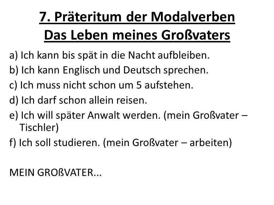 7. Präteritum der Modalverben Das Leben meines Großvaters a) Ich kann bis spät in die Nacht aufbleiben. b) Ich kann Englisch und Deutsch sprechen. c)