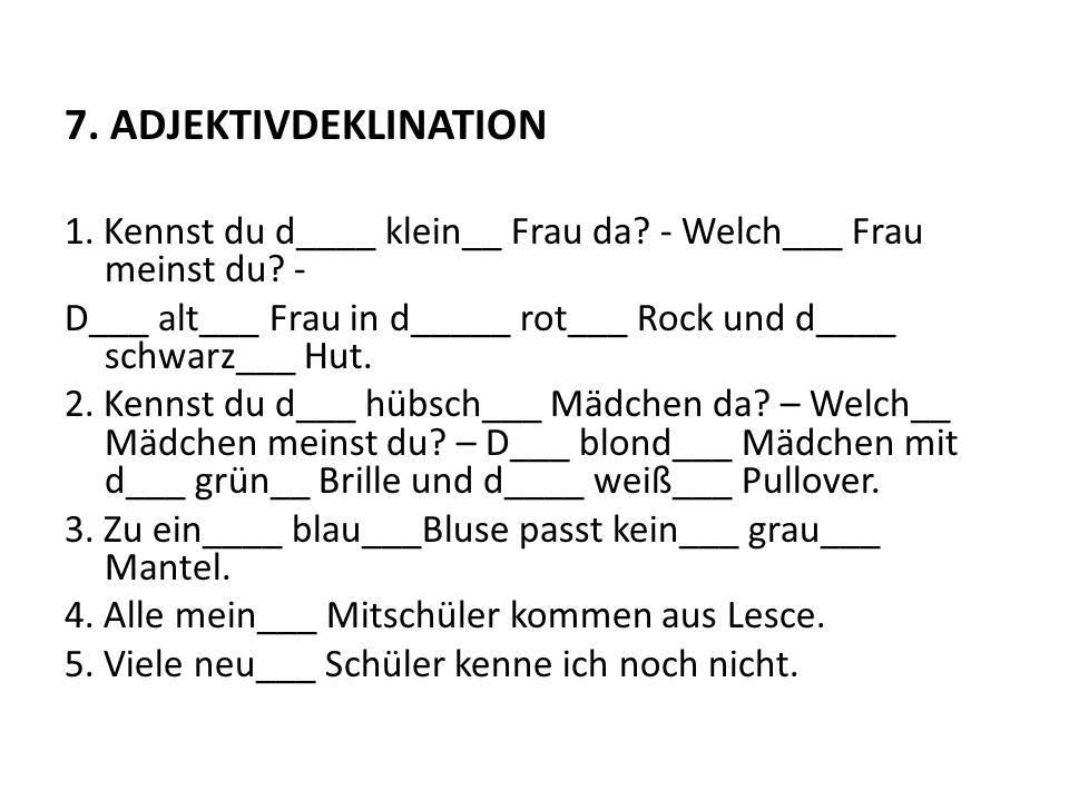7.ADJEKTIVDEKLINATION 1. Kennst du d____ klein__ Frau da.