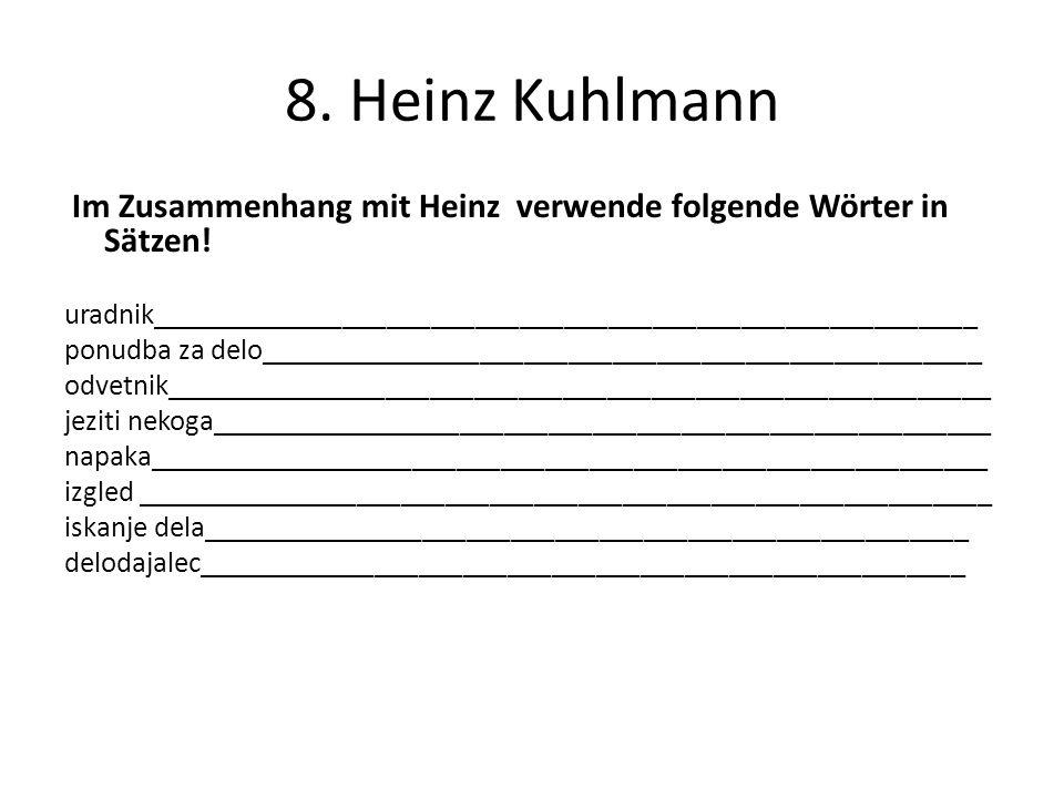 8.Heinz Kuhlmann Im Zusammenhang mit Heinz verwende folgende Wörter in Sätzen.