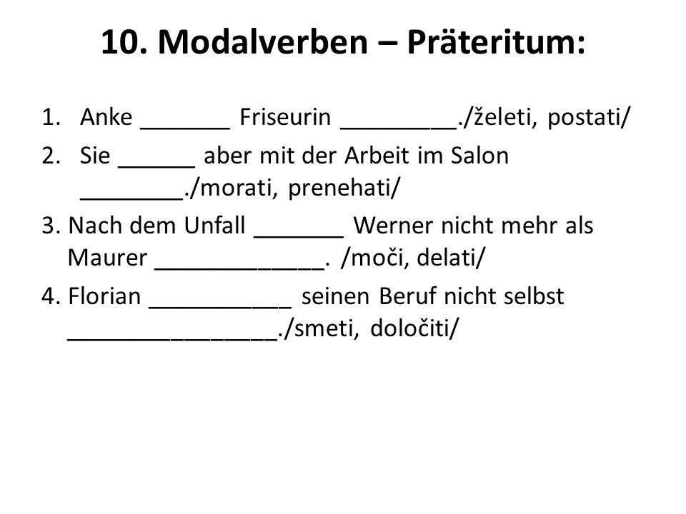 10. Modalverben – Präteritum: 1.Anke _______ Friseurin _________./želeti, postati/ 2.Sie ______ aber mit der Arbeit im Salon ________./morati, preneha