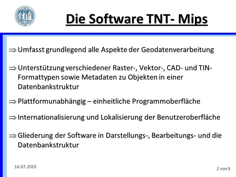 16.07.2010 2 von 9 Die Software TNT- Mips  Umfasst grundlegend alle Aspekte der Geodatenverarbeitung  Unterstützung verschiedener Raster-, Vektor-,