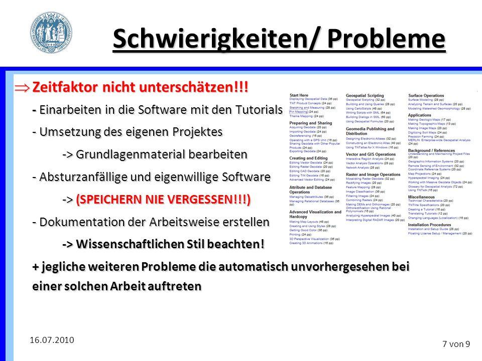 16.07.2010 7 von 9 Schwierigkeiten/ Probleme  Zeitfaktor nicht unterschätzen!!! - Einarbeiten in die Software mit den Tutorials - Umsetzung des eigen