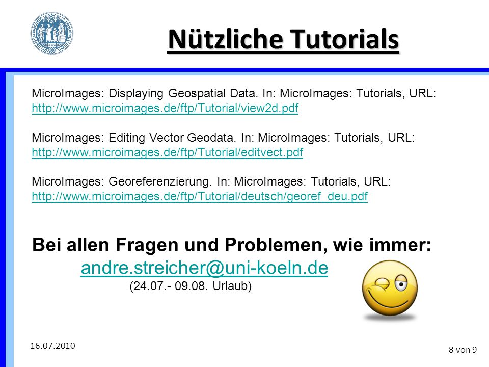 16.07.2010 8 von 9 Nützliche Tutorials MicroImages: Displaying Geospatial Data. In: MicroImages: Tutorials, URL: http://www.microimages.de/ftp/Tutoria