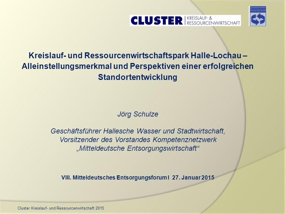 Cluster Kreislauf- und Ressourcenwirtschaft 2015 Kreislauf- und Ressourcenwirtschaftspark Halle-Lochau – Alleinstellungsmerkmal und Perspektiven einer