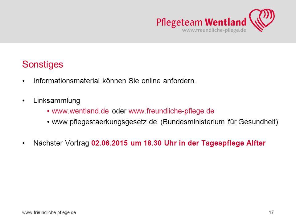 Sonstiges Informationsmaterial können Sie online anfordern. Linksammlung www.wentland.de oder www.freundliche-pflege.de www.pflegestaerkungsgesetz.de