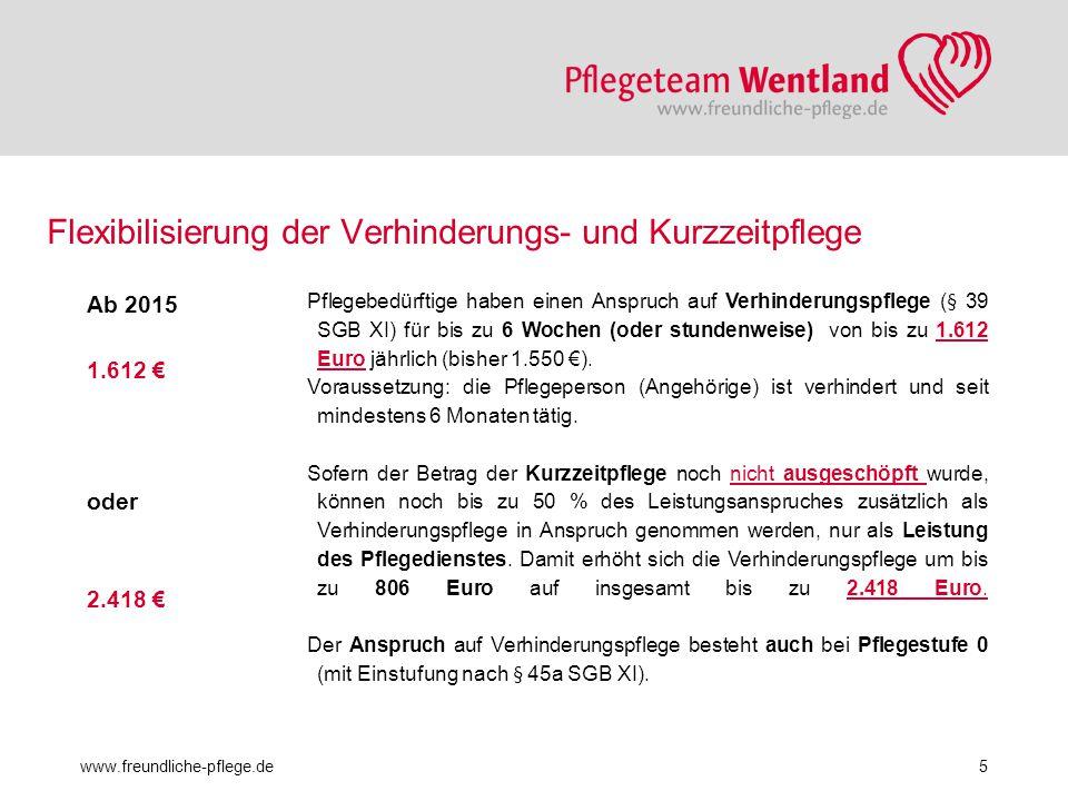 Flexibilisierung der Verhinderungs- und Kurzzeitpflege www.freundliche-pflege.de6 Pro Jahr sind jetzt bis zu acht Wochen Kurzzeitpflege (§ 42 SGB XI) möglich.