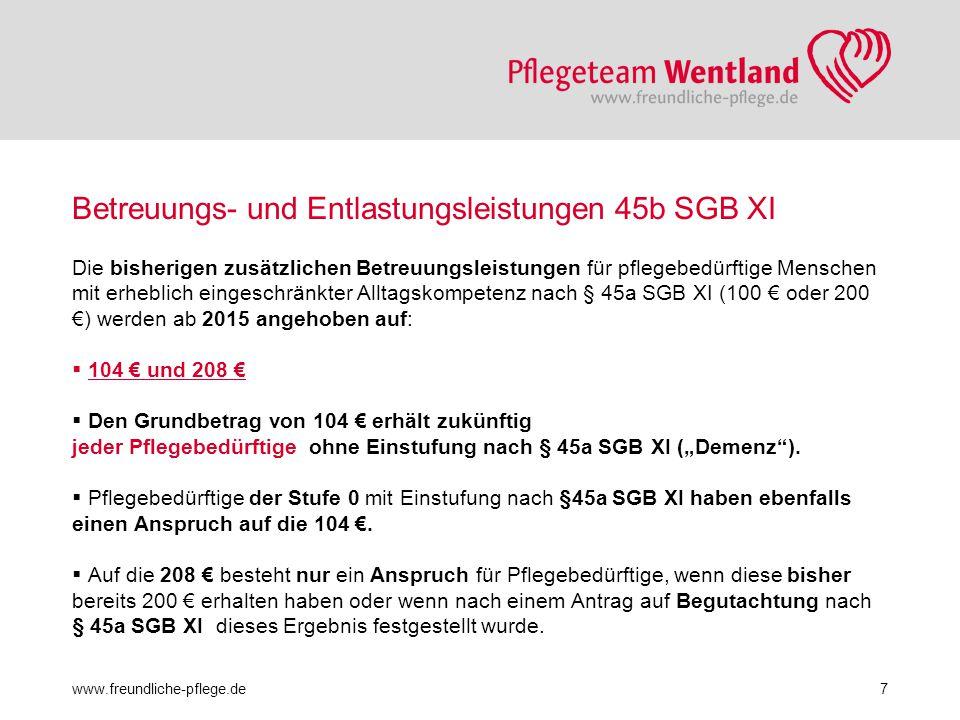 Betreuungs- und Entlastungsleistungen 45b SGB XI Die Beträge (104 € oder 208 €) werden von den Pflegekassen gegen Vorlage einer Rechnung erstattet.
