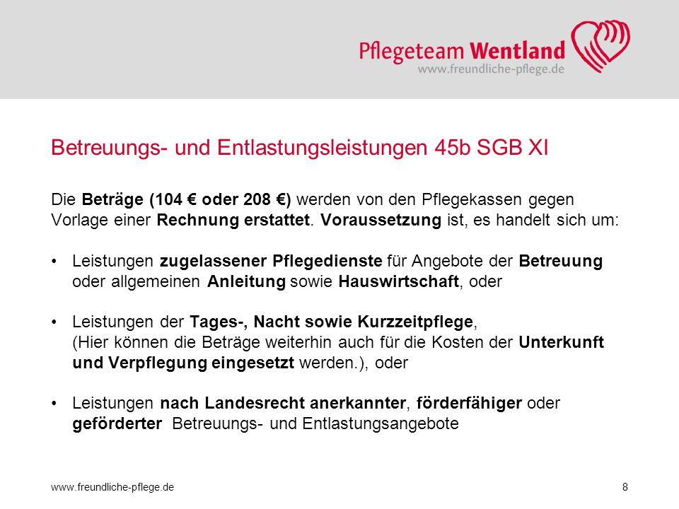 Betreuungs- und Entlastungsleistungen 45b SGB XI Die Beträge (104 € oder 208 €) werden von den Pflegekassen gegen Vorlage einer Rechnung erstattet. Vo