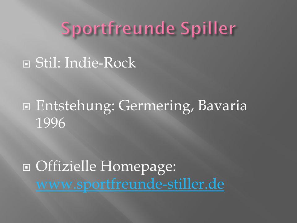  Stil: Indie-Rock  Entstehung: Germering, Bavaria 1996  Offizielle Homepage: www.sportfreunde-stiller.de www.sportfreunde-stiller.de