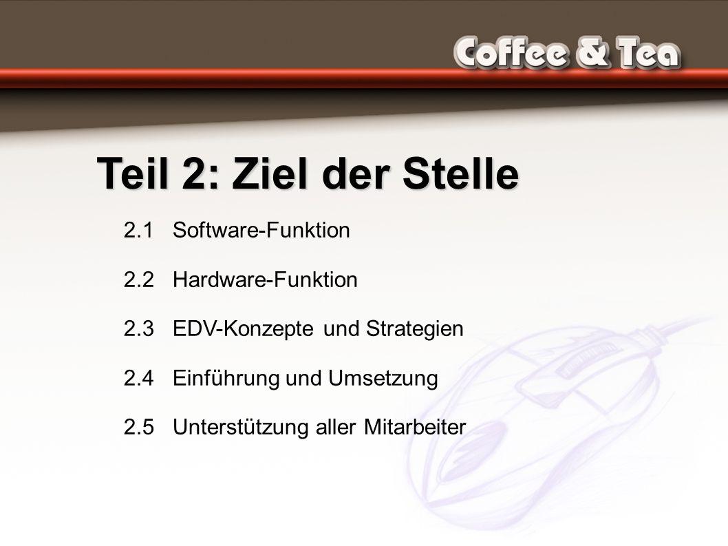 Teil 2: Ziel der Stelle 2.1 Software-Funktion 2.2 Hardware-Funktion 2.3 EDV-Konzepte und Strategien 2.4 Einführung und Umsetzung 2.5 Unterstützung aller Mitarbeiter