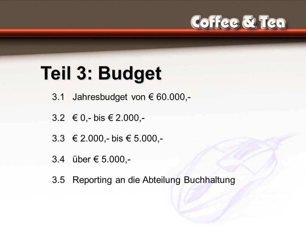 Teil 3: Budget 3.1 Jahresbudget von € 60.000,- 3.2 € 0,- bis € 2.000,- 3.3 € 2.000,- bis € 5.000,- 3.4 über € 5.000,- 3.5 Reporting an die Abteilung Buchhaltung