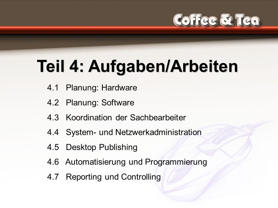 Teil 4: Aufgaben/Arbeiten 4.1 Planung: Hardware 4.2 Planung: Software 4.3 Koordination der Sachbearbeiter 4.4 System- und Netzwerkadministration 4.5 Desktop Publishing 4.6 Automatisierung und Programmierung 4.7 Reporting und Controlling