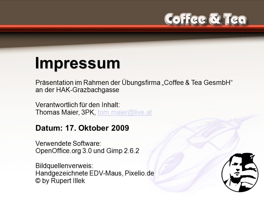 """Impressum Präsentation im Rahmen der Übungsfirma """"Coffee & Tea GesmbH an der HAK-Grazbachgasse Verantwortlich für den Inhalt: Thomas Maier, 3PK, tom.maier@live.attom.maier@live.at Datum: 17."""