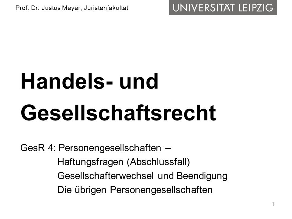 1 Prof. Dr. Justus Meyer, Juristenfakultät Handels- und Gesellschaftsrecht GesR 4: Personengesellschaften – Haftungsfragen (Abschlussfall) Gesellschaf