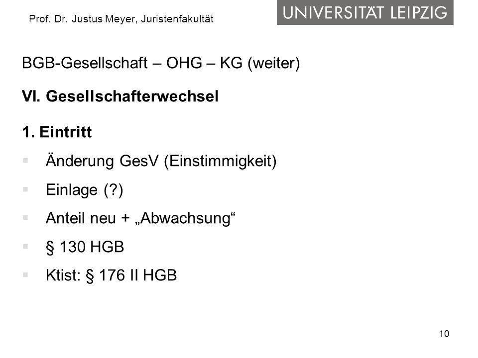 10 Prof. Dr. Justus Meyer, Juristenfakultät BGB-Gesellschaft – OHG – KG (weiter) VI. Gesellschafterwechsel 1. Eintritt  Änderung GesV (Einstimmigkeit