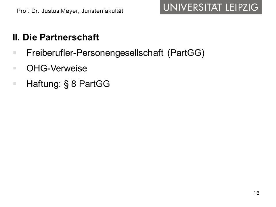 16 Prof. Dr. Justus Meyer, Juristenfakultät II. Die Partnerschaft  Freiberufler-Personengesellschaft (PartGG)  OHG-Verweise  Haftung: § 8 PartGG