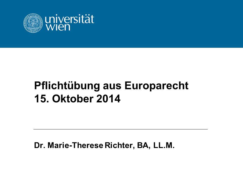 Pflichtübung aus Europarecht 15. Oktober 2014 Dr. Marie-Therese Richter, BA, LL.M.