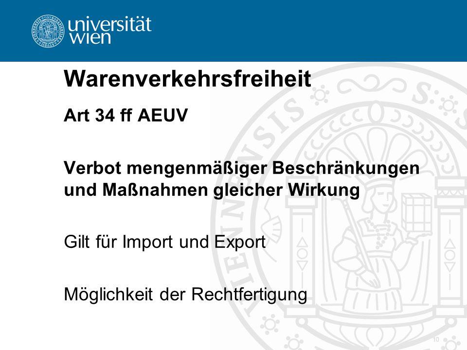 10 Warenverkehrsfreiheit Art 34 ff AEUV Verbot mengenmäßiger Beschränkungen und Maßnahmen gleicher Wirkung Gilt für Import und Export Möglichkeit der