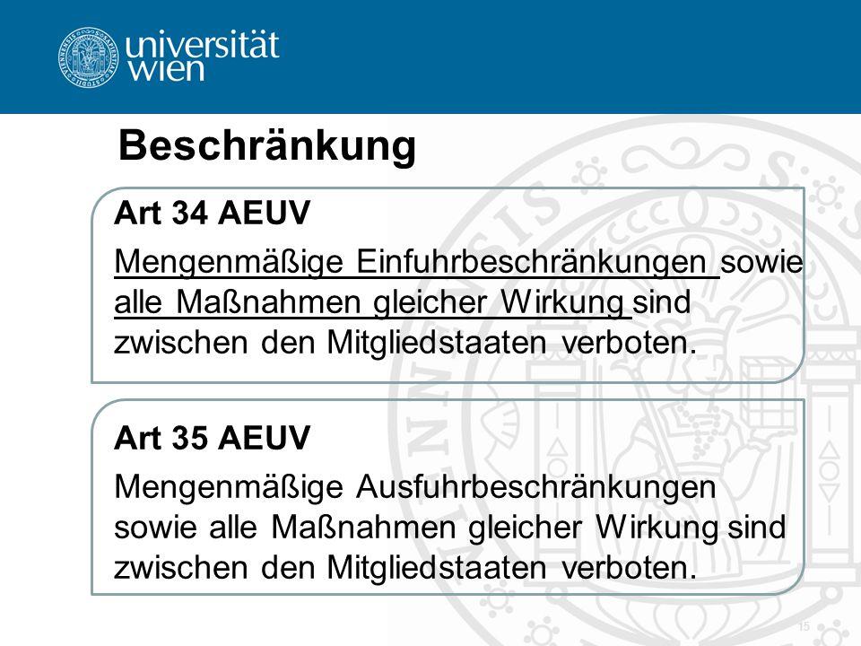 15 Beschränkung Art 34 AEUV Mengenmäßige Einfuhrbeschränkungen sowie alle Maßnahmen gleicher Wirkung sind zwischen den Mitgliedstaaten verboten. Art 3
